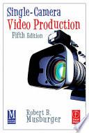 """Single-camera Video Production"" by Robert B. Musburger"
