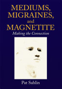 Mediums, Migraines, and Magnetite