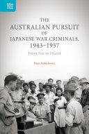 The Australian Pursuit of Japanese War Criminals, 1943–1957