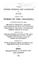 Of the Power  Wisdom  and Goodness of God  as shown in the works of the creation  etc