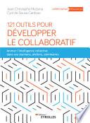 121 outils pour développer le collaboratif : animer l'intelligence collective dans vos réunions, ateliers, séminaires