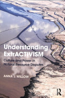 Understanding extrACTIVISM: culture and power in natural resource disputes