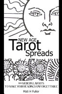 New Age Tarot Spreads: 99 Modern Layouts to Make Your Readings Unforgettable