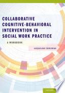 Collaborative Cognitive Behavioral Intervention in Social Work Practice  A Workbook