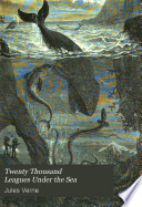 Twenty Thousand Leagues Under the Seas, Or, The Marvellous and Exciting Adventures of Pierre Aronnax, Conseil His Servant, and Ned Land, a Canadian Harpooner