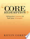 Core Redemption   Using Your Trauma to Fuel Your Triumph
