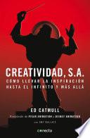 Creatividad, S.A.  : Cómo llevar la inspiración hasta el infinito y más allá