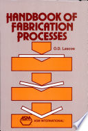 """Handbook of Fabrication Processes"" by Orville D. Lascoe, ASM International"