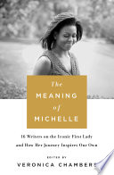 link to The meaning of Michelle : 16 writers on the iconic first lady and how her journey inspires our own in the TCC library catalog