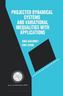 Projected Dynamical Systems and Variational Inequalities with Applications Book