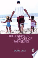 The Awkward Spaces of Fathering