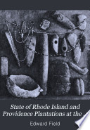 State of Rhode Island and Providence Plantations at the End of the Century, A History, Illustrated with Maps, Facsimiles of Old Plates and Paintings and Photographs of Ancient Landmarks by Edward Field PDF