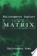 """""""Philosophers Explore The Matrix"""" by Christopher Grau"""