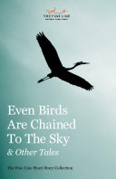 Pdf Even Birds Are Chained To The Sky and Other Tales: The Fine Line Short Story Collection