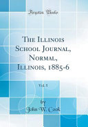 The Illinois School Journal  Normal  Illinois  1885 6  Vol  5  Classic Reprint