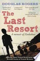The Last Resort  A Memoir of Zimbabwe