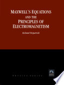 Maxwell S Equations And The Principles Of Electromagnetism Book PDF
