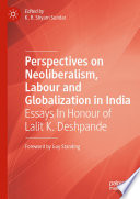 Perspectives On Neoliberalism Labour And Globalization In India