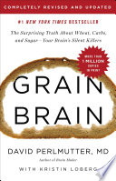 """""""Grain Brain: The Surprising Truth about Wheat, Carbs, and Sugar-Your Brain's Silent Killers"""" by David Perlmutter, Kristin Loberg"""