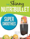 The Skinny Nutribullet Super Smoothies