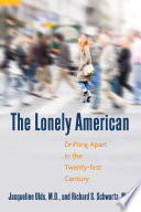 """""""The Lonely American: Drifting Apart in the Twenty-First Century"""" by Jacqueline Olds, Richard S. Schwartz"""