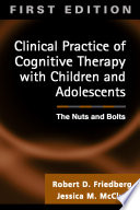 Clinical Practice of Cognitive Therapy with Children and Adolescents Book