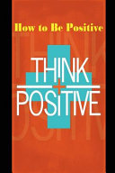 How To Be Positive Change Your Life In 30 Days Be More Positive And Take Control Of Your Own Success  Book