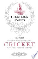 Firsts, Lasts & Onlys of Cricket