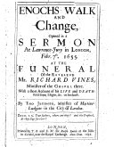 Enochs Walk and Change, Opened in a Sermon at Lawrence-Jury in London, Febr. 7th. 1655. at the Funeral of the Reverend Mr. Richard Vines ...