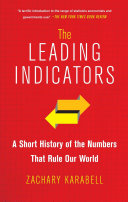 The Leading Indicators: A Short History of the Numbers That Rule Our ...