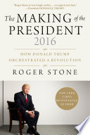 The Making of the President 2016  : How Donald Trump Orchestrated a Revolution