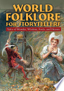 World Folklore For Storytellers Tales Of Wonder Wisdom Fools And Heroes