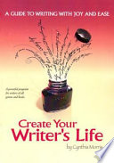 Create Your Writer s Life  A Guide to Writing With Joy and Ease