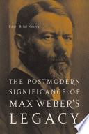 The Postmodern Significance of Max Weber's Legacy: Disenchanting Disenchantment
