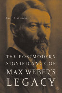 The Postmodern Significance of Max Weber   s Legacy  Disenchanting Disenchantment