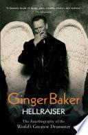 """""""Ginger Baker Hellraiser: The Autobiography of The World's Greatest Drummer"""" by Ginger Baker"""