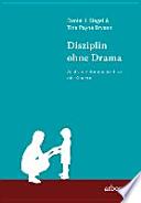 Disziplin ohne Drama  : Achtsame Kommunikation mit Kindern