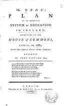 Mr Orde s Plan of an Improved System of Education in Ireland  Submitted to the House of Commons  April  12  1787  with the Debate which Arose Thereon  Reported by John Giffard  Esq