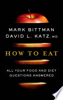 """How to Eat: All Your Food and Diet Questions Answered"" by Mark Bittman, David Katz"