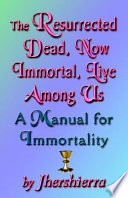 The Resurrected Dead, Now Immortal, Live Among Us