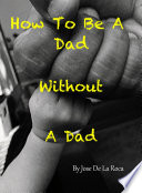 How To Be A Dad Without A Dad
