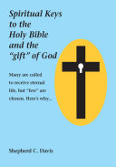 Spiritual Keys to the Holy Bible and the  gift  of God