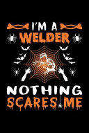 I m a Welder Nothing Scares Me
