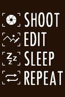 Shoot Edit Sleep Repeat