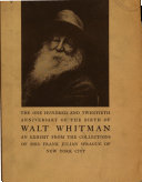 A List of Manuscripts, Books, Portraits, Prints, Broadsides and Memorabilia in Commemoration of the One Hundred and Twentieth Anniversary of the Birth of Walt Whitman May 31, 1819-1939 from the Whitman Collection of Mrs. Frank Julian Sprague of New York City, Exhibited at the Library of Congress, 1939