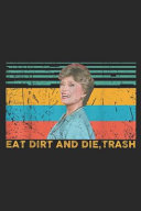 Eat Dirt And Die Trash