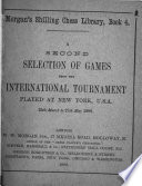 A Second Selection of Games from the International Tournament Played at New York  U S A   25th March to 27th May 1889