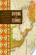 Dividing the Isthmus  : Central American Transnational Histories, Literatures, and Cultures