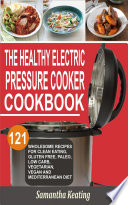 The Healthy Electric Pressure Cooker Cookbook Book