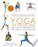 Yoga as Medicine, The Yogic Prescription for Health and Healing by Yoga Journal,Timothy McCall PDF